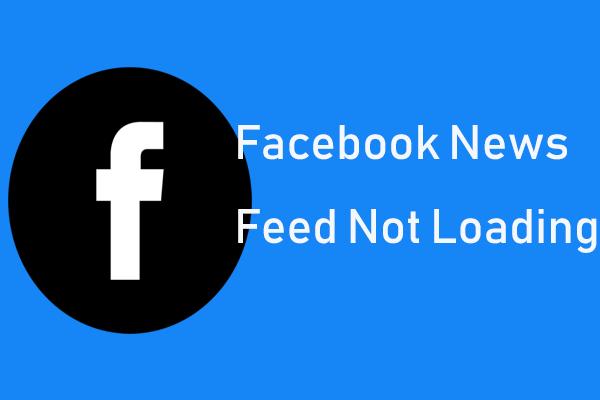 A Facebook hírcsatorna nem töltődik be? Hogyan javítható? (6 út) [MiniTool News]