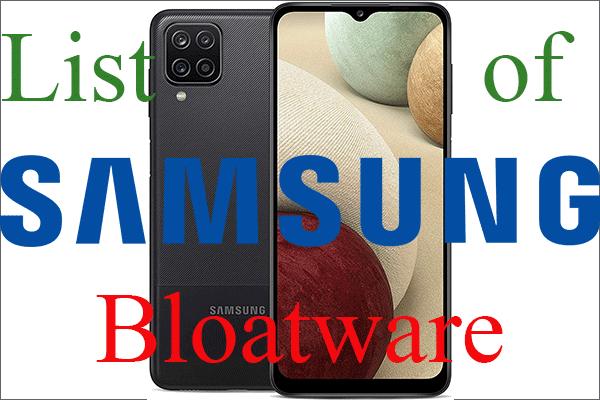 [Tam] Kaldırılması Güvenli Samsung Bloatware Listesi [MiniTool Haberleri]