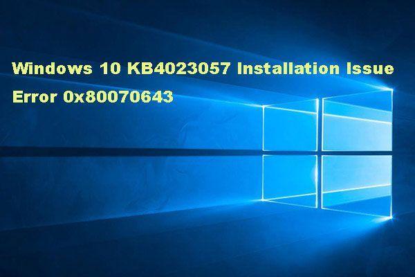 Problema de instalación de Windows 10 KB4023057: Error 0x80070643 - Corregido [MiniTool News]
