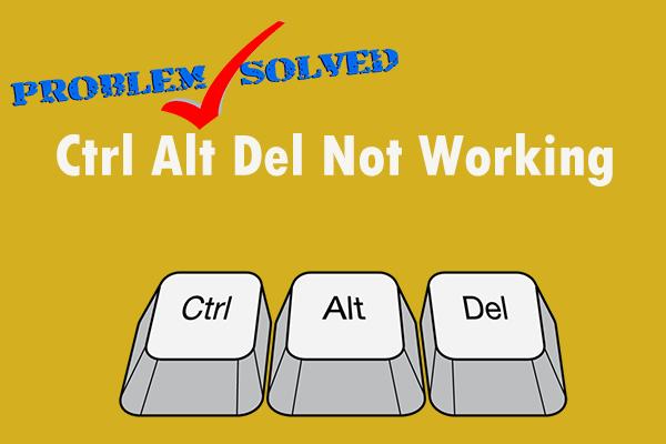 Ctrl Alt Del ei tööta? Siin on teile 5 usaldusväärset lahendust! [MiniTooli uudised]