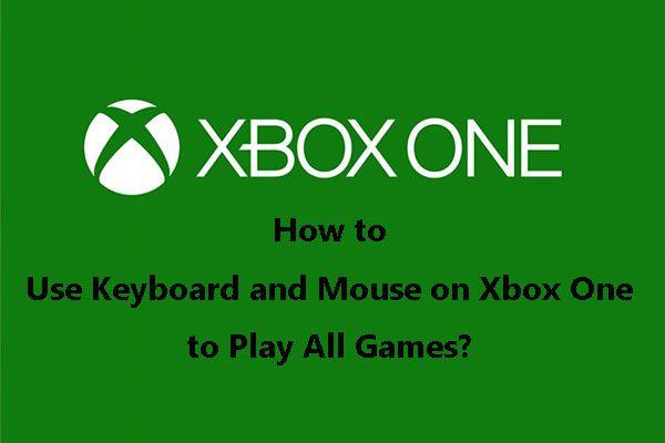 Kuidas kasutada Xbox One klaviatuuri ja hiirt kõigi mängude mängimiseks? [MiniTooli uudised]