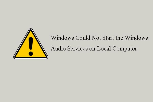 Parandatud - Windows ei saanud arvutis heliteenuseid käivitada [MiniTool News]