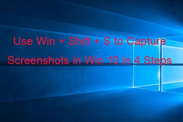 A Win + Shift + S segítségével rögzítse a képernyőképeket Win 10 négy lépésben [MiniTool News]
