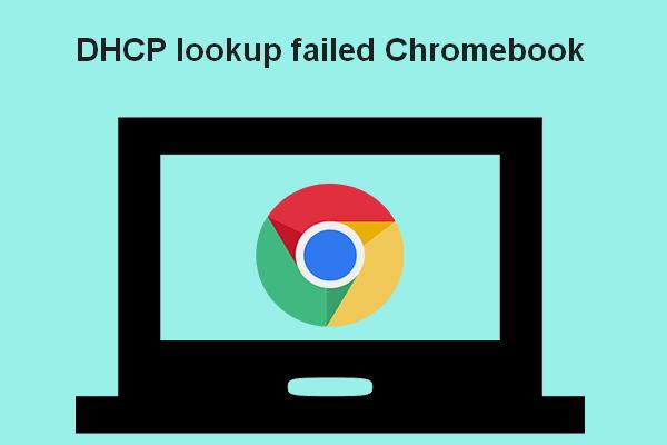 Chromebook এ ডিএইচসিপি চেহারা ব্যর্থ | কীভাবে এটি ঠিক করবেন [মিনিটুল নিউজ]