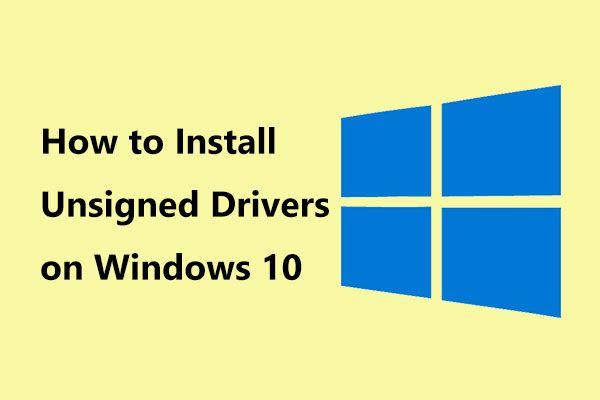 Kuidas installida allkirjastamata draivereid Windows 10-sse? 3 meetodit teile [MiniTooli uudised]