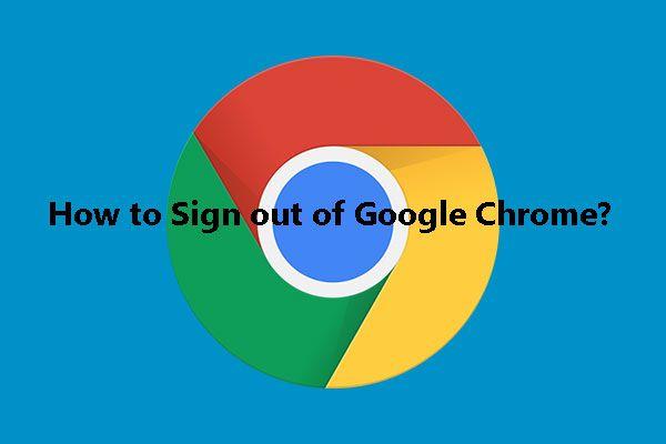 Kako se odjaviti iz Google Chromea (uključujući daljinski)? [MiniTool vijesti]