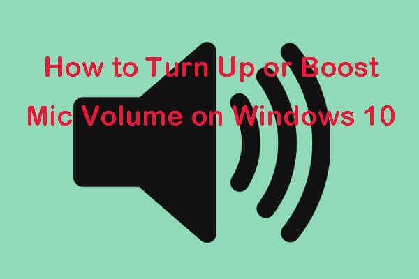 Como aumentar ou aumentar o volume do microfone com Windows 10 PC - 4 etapas [Notícias MiniTool]