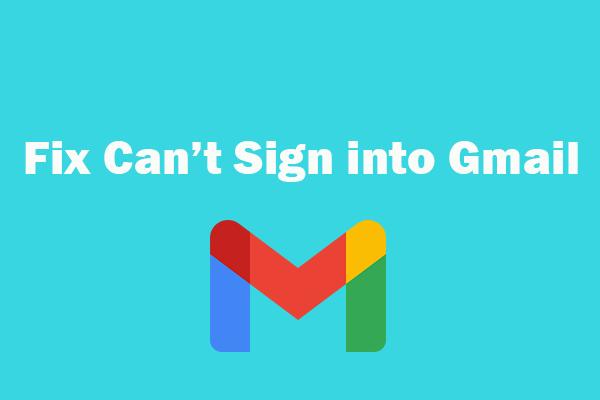 4 javítási megoldás Nem lehet bejelentkezni a Gmail-fiókba [MiniTool News]