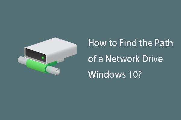 Guide complet - Comment trouver le chemin d'un lecteur réseau Windows 10 [MiniTool News]