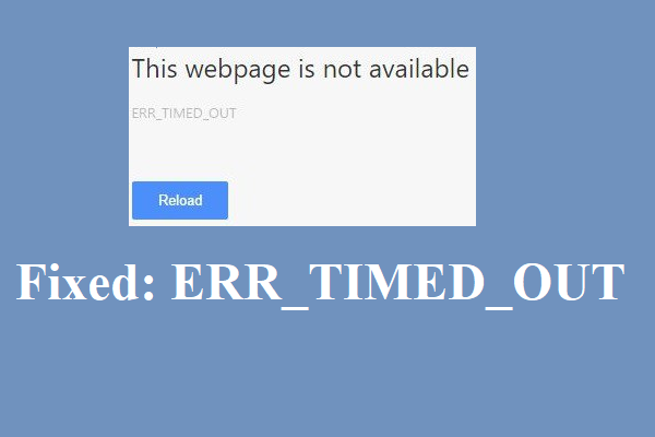 Chrome पर ERR_TIMED_OUT को कैसे ठीक करें? इन तरीकों को आजमाएं [MiniTool News]