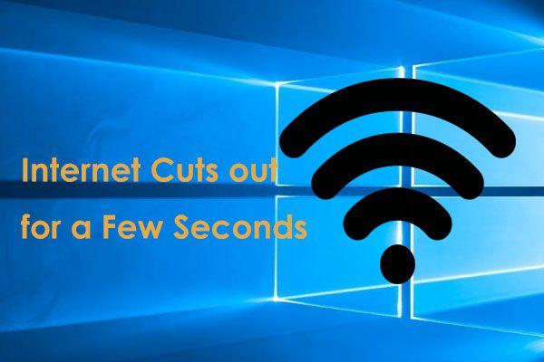 인터넷이 몇 초 동안 중단됩니까? 이 수정을 시도하십시오! [MiniTool 뉴스]