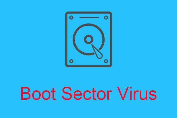 Boot Bector Sector vírus és annak eltávolításának módja [MiniTool News]