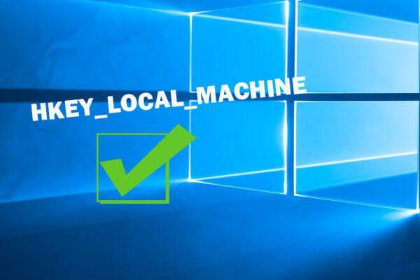 HKEY_LOCAL_MACHINE (HKLM): definición, ubicación, subclaves de registro [MiniTool News]