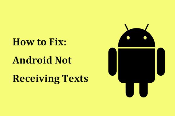 Nasıl Onarılır: Android Metinleri Almıyor (7 Basit Yöntem) [MiniTool Haberleri]