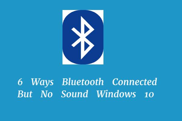 6 viisi, kuidas Bluetooth on ühendatud, kuid heli puudub Windows 10 [MiniTool News]