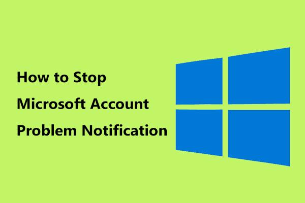 Como interromper a notificação de problema de conta da Microsoft no Win10 [Notícias do MiniTool]