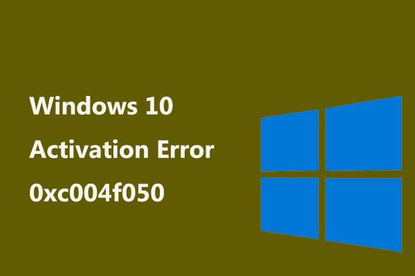 Error de activación de Windows 10 0xc004f050: ¡Aquí se explica cómo solucionarlo! [Noticias de MiniTool]