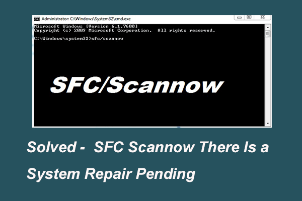3 Soluciones para SFC Scannow Hay una reparación del sistema pendiente [MiniTool News]