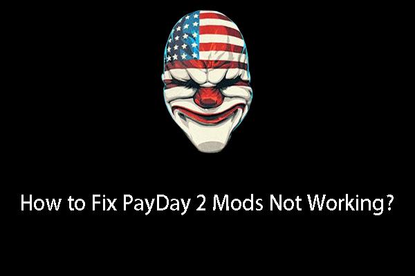 PayDay 2 Modlarının Çalışmaması Nasıl Onarılır? [MiniTool Haberleri]
