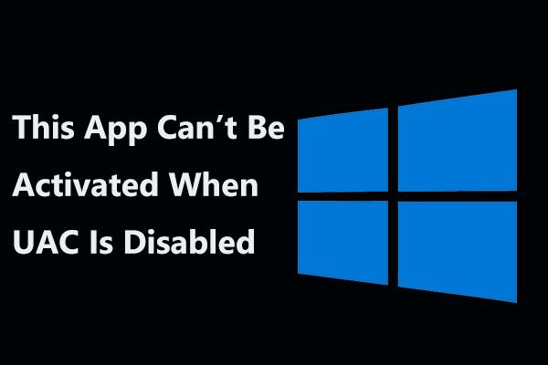 Megoldva - Ez az alkalmazás nem aktiválható, ha az UAC le van tiltva [MiniTool News]