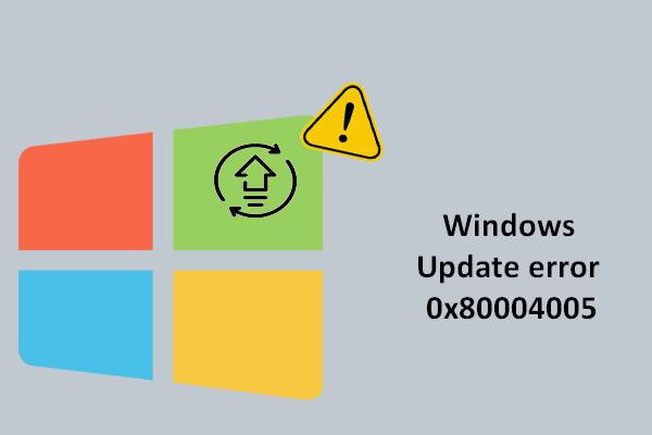 Windows Güncelleme Hatası 0x80004005 Görünüyor, Nasıl Onarılır [MiniTool News]