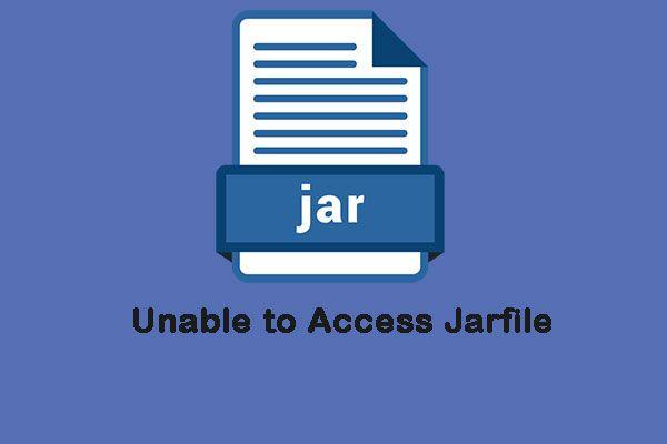 """4 noderīgas metodes kļūdas """"Nevar piekļūt Jarfile"""" novēršanai [MiniTool News]"""