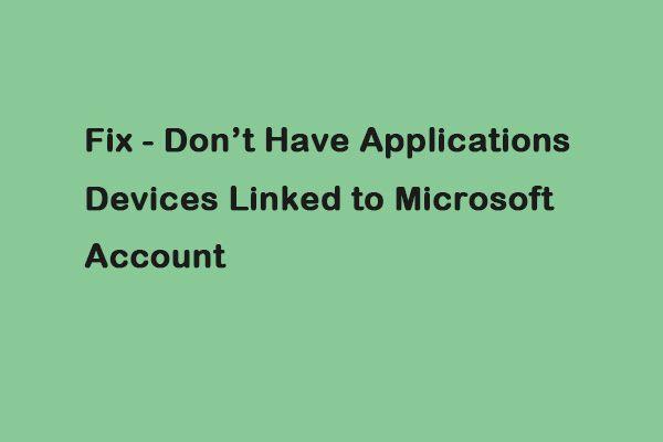 Labojums - nav ar Microsoft kontu saistītas lietojumprogrammas [MiniTool News]