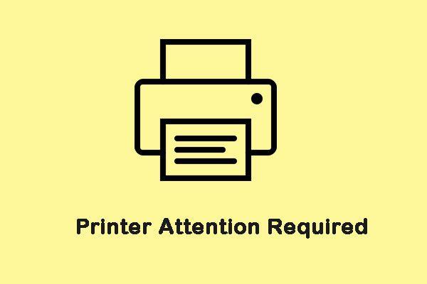 """Como corrigir o erro """"A impressora requer sua atenção"""" [MiniTool News]"""