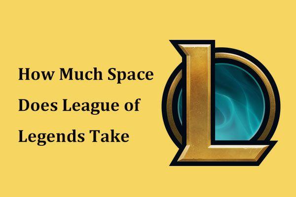 Koliko prostora zauzima League of Legends? Dobijte odgovor! [MiniTool vijesti]