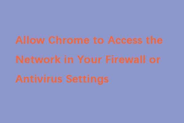 Cómo acceder a la red en la configuración de su firewall o antivirus [Noticias de MiniTool]