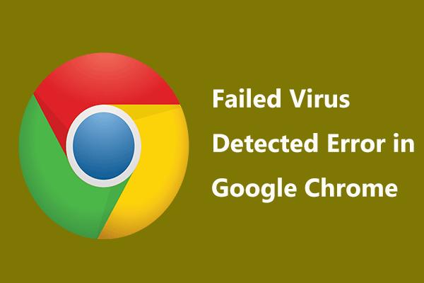 Come puoi correggere l'errore rilevato da virus non riuscito in Google Chrome? [Novità MiniTool]