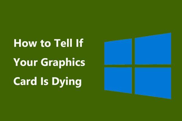¿Cómo saber si su tarjeta gráfica está muriendo? ¡5 señales están aquí! [Noticias de MiniTool]