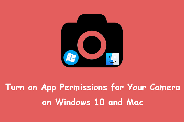 Lülitage oma kaamera jaoks rakenduse load sisse Windows 10 ja Mac'is [MiniTool News]