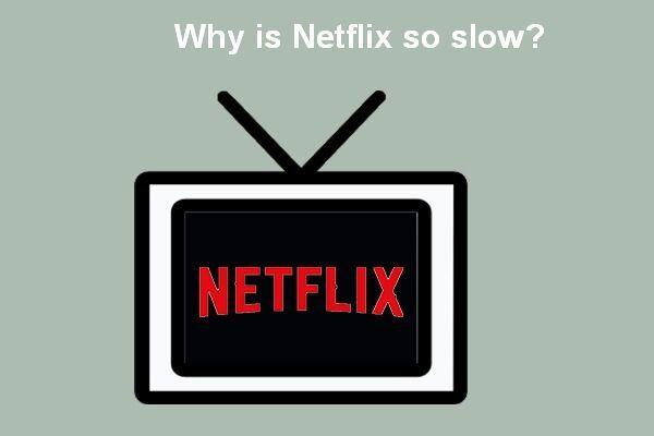 Miks on Netflix nii aeglane ja kuidas lahendada Netflixi aeglane probleem [MiniTool News]