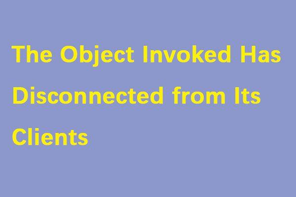 Kā novērst izsaukto objektu ir atvienots no klientiem [MiniTool News]