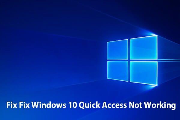 Hogyan lehet kijavítani a Windows 10 gyorselérését nem működik? [MiniTool News]