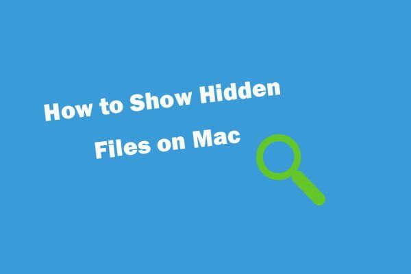 Piilotettujen tiedostojen näyttäminen Mac Mojave / Catalina / High Sierra [MiniTool News]