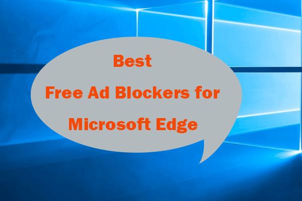 एज के लिए 2021 5 सर्वश्रेष्ठ मुफ्त विज्ञापन ब्लॉकर्स - एज में ब्लॉक विज्ञापन [MiniTool News]