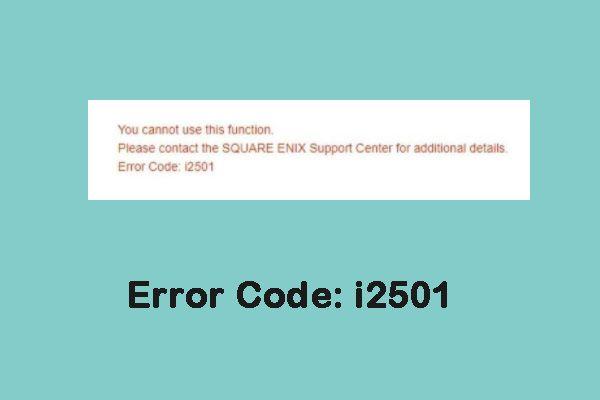 Τρόπος διόρθωσης του κωδικού σφάλματος: i2501 στο Square Enix [2021 Update] [MiniTool News]
