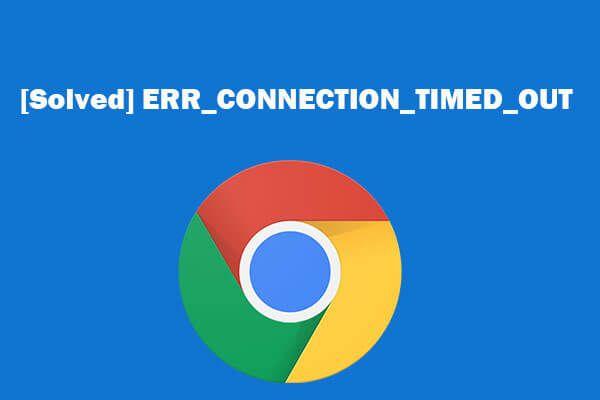 ERR_CONNECTION_TIMED_OUT Chrome'i vea lahendamine (6 näpunäidet) [MiniTool News]