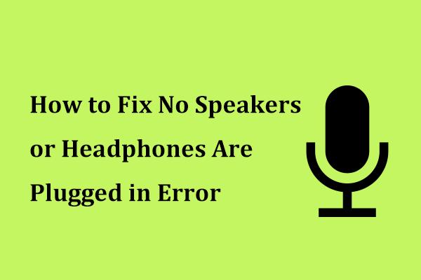 A continuación se explica cómo solucionar el error de que no haya altavoces o auriculares conectados [MiniTool News]