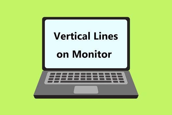 Kako popraviti okomite crte na monitoru? 5 načina za vas ovdje! [MiniTool vijesti]
