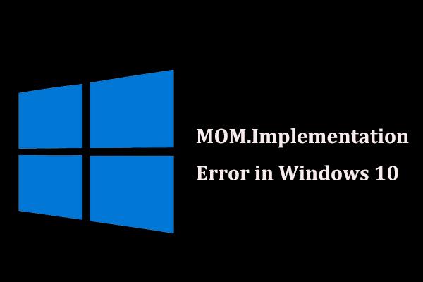 E se você encontrar MOM.Erro de implementação no Windows 10 [Notícias do MiniTool]