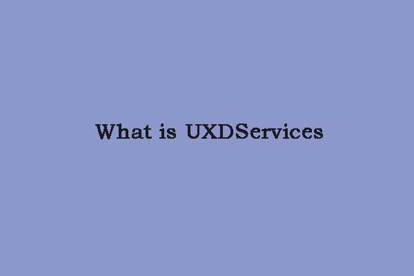 Mi az UXDServices és hogyan javítható az UXDServices probléma? [MiniTool News]