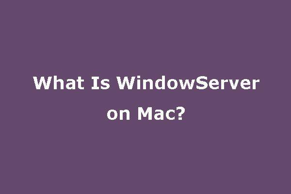 Mis on WindowServer Macis ja kuidas WindowServeri kõrget protsessorit parandada [MiniTool News]