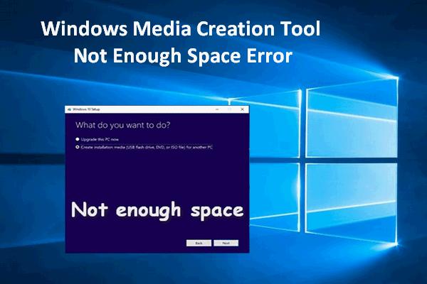 A Windows Media Creation Tool nem elég helyhiba: megoldva [MiniTool News]