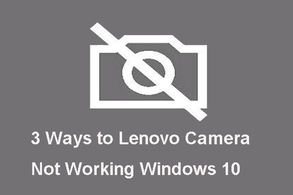 3 módszer arra, hogy a Lenovo kamera ne működjön a Windows 10-ben [MiniTool News]