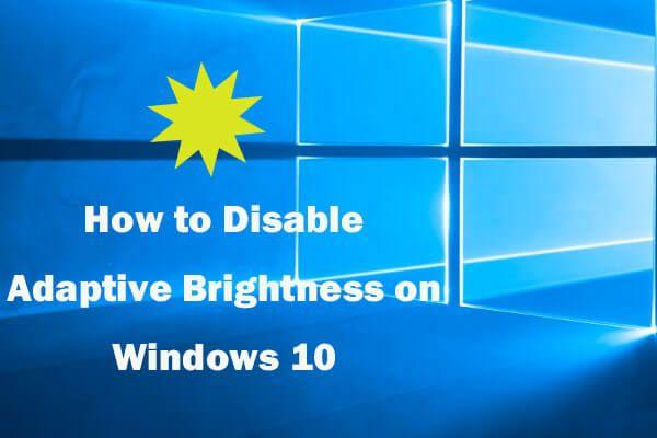 Kohanduva heleduse keelamine Windows 10-s - 4 sammu [MiniTool News]