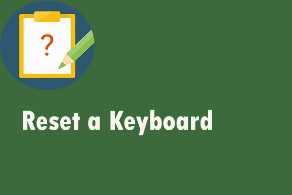 Kas soovite klaviatuuri lähtestada? Need meetodid on saadaval [MiniTooli uudised]
