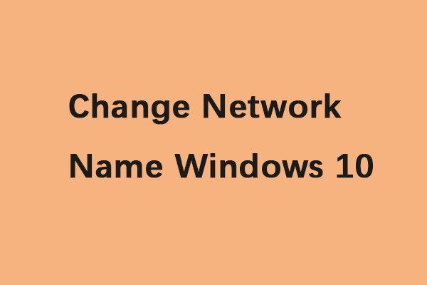 2 Kaedah Berguna untuk Menukar Nama Rangkaian Windows 10 [MiniTool News]